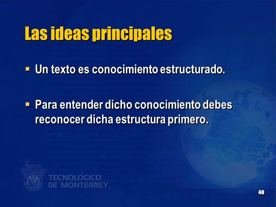 40 Las ideas principales  Un texto es conocimiento estructurado.
