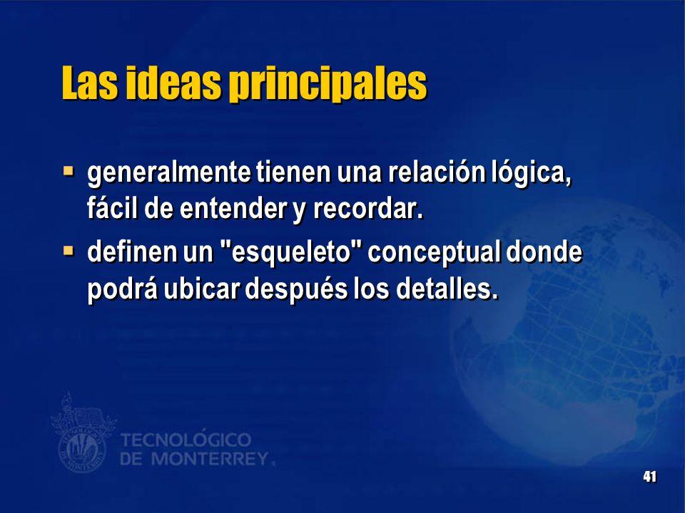 41 Las ideas principales  generalmente tienen una relación lógica, fácil de entender y recordar.