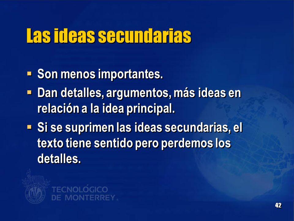 42 Las ideas secundarias  Son menos importantes.