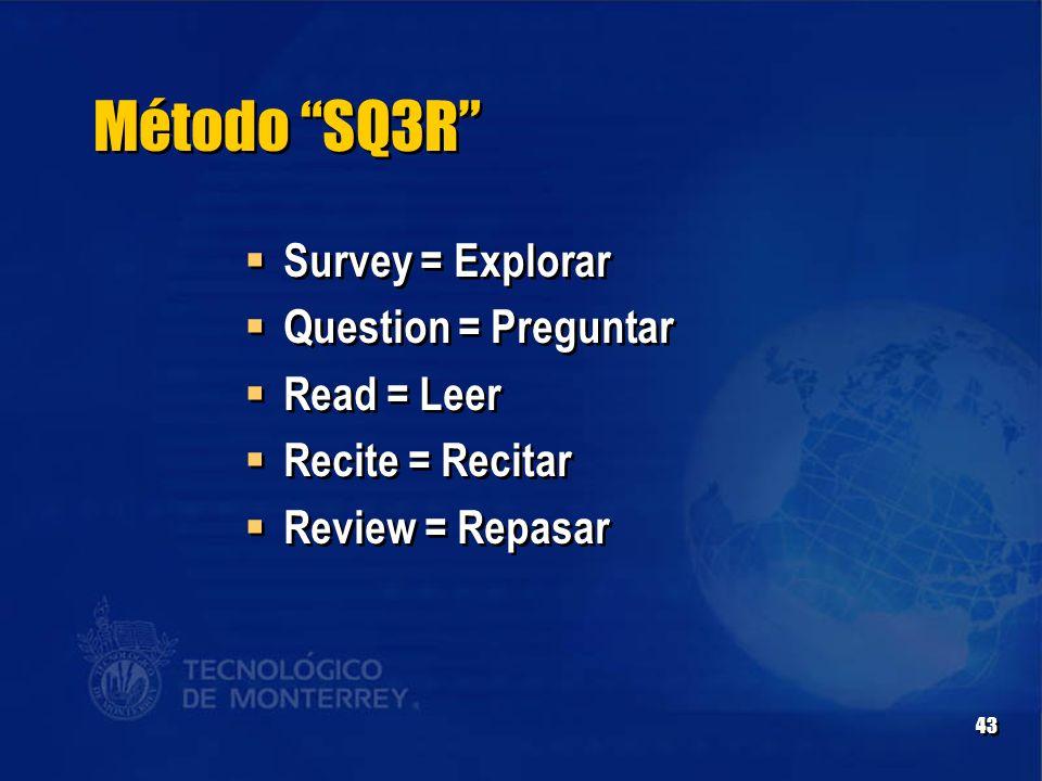 43 Método SQ3R  Survey = Explorar  Question = Preguntar  Read = Leer  Recite = Recitar  Review = Repasar  Survey = Explorar  Question = Preguntar  Read = Leer  Recite = Recitar  Review = Repasar