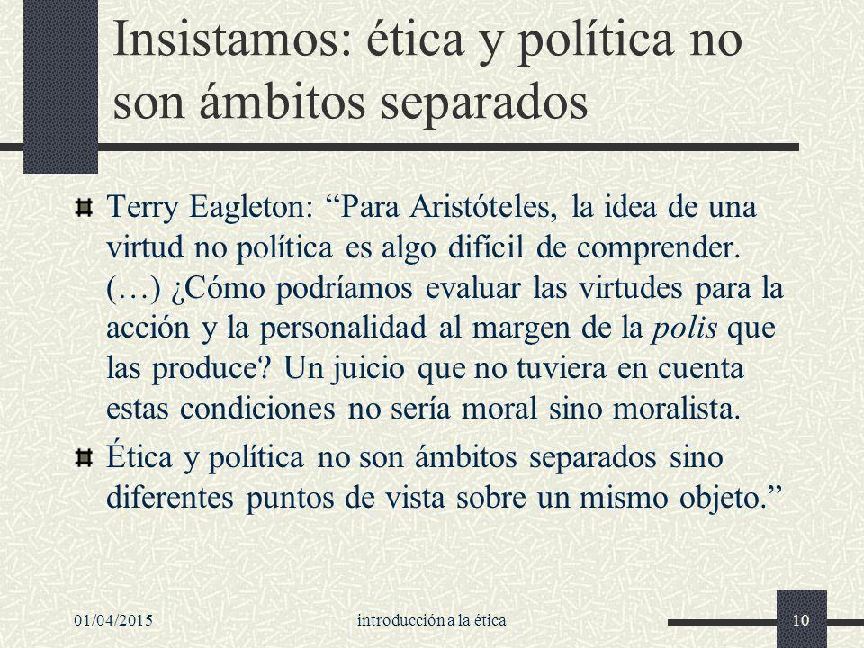 Insistamos: ética y política no son ámbitos separados Terry Eagleton: Para Aristóteles, la idea de una virtud no política es algo difícil de comprender.