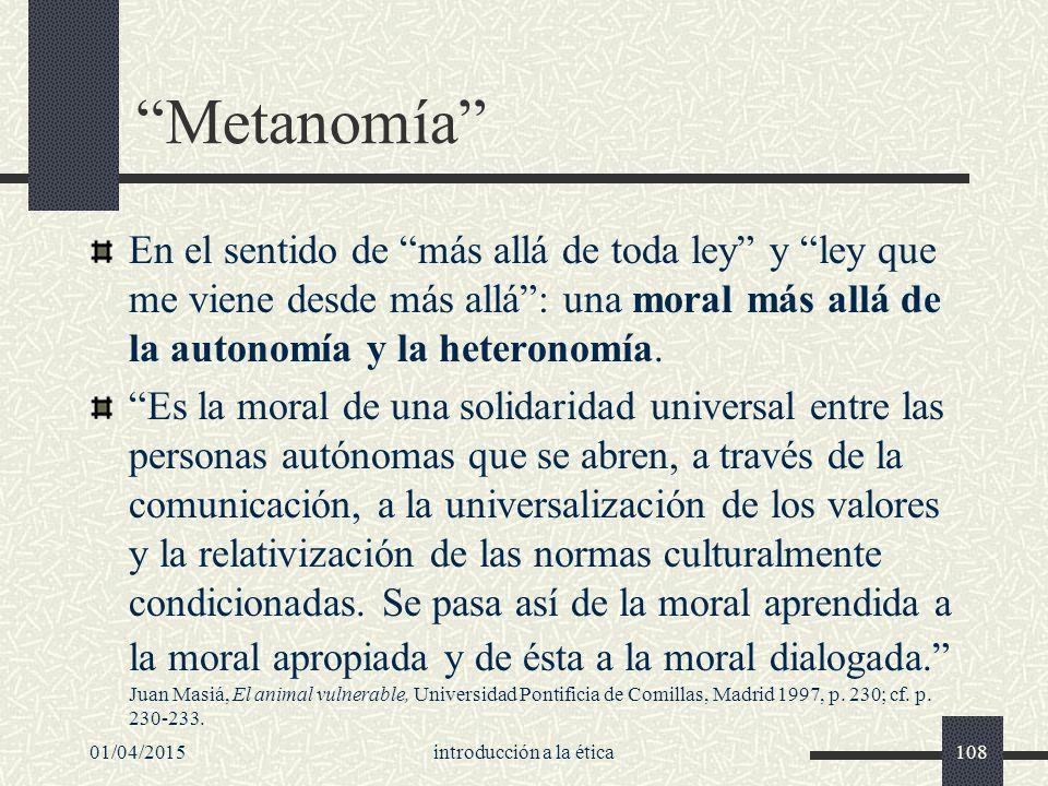 01/04/2015introducción a la ética108 Metanomía En el sentido de más allá de toda ley y ley que me viene desde más allá : una moral más allá de la autonomía y la heteronomía.