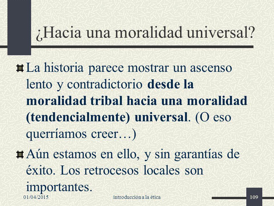 01/04/2015introducción a la ética109 ¿Hacia una moralidad universal.