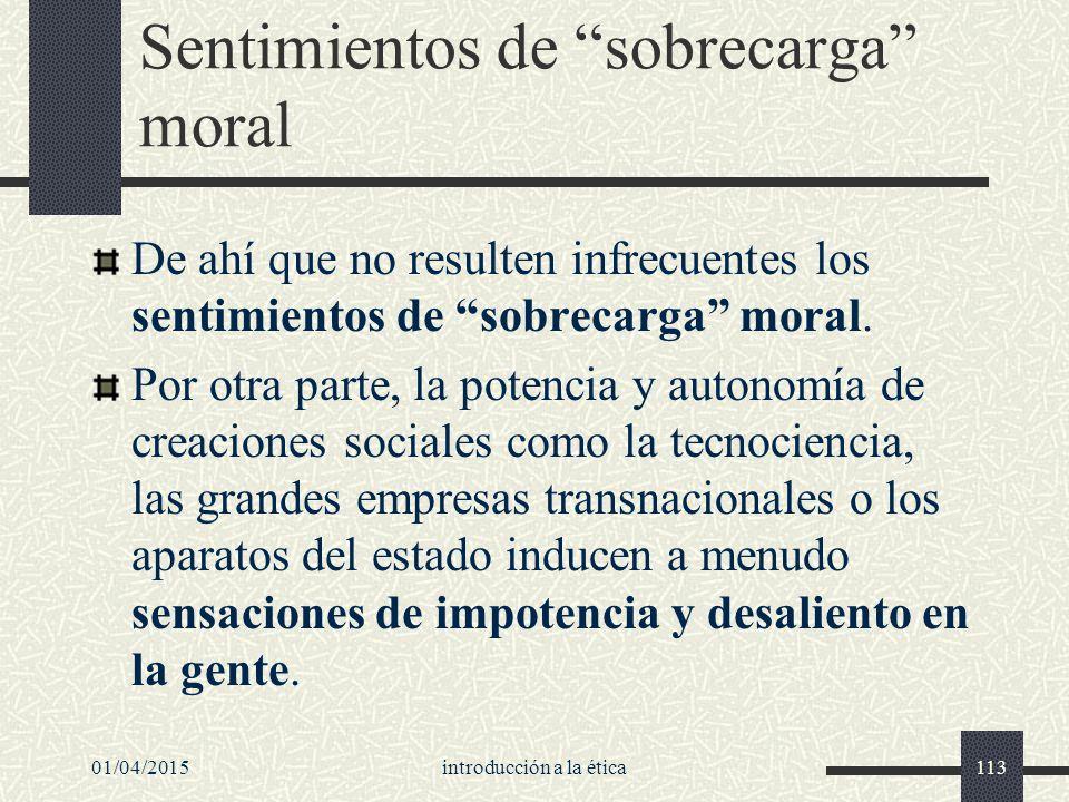 01/04/2015introducción a la ética113 Sentimientos de sobrecarga moral De ahí que no resulten infrecuentes los sentimientos de sobrecarga moral.