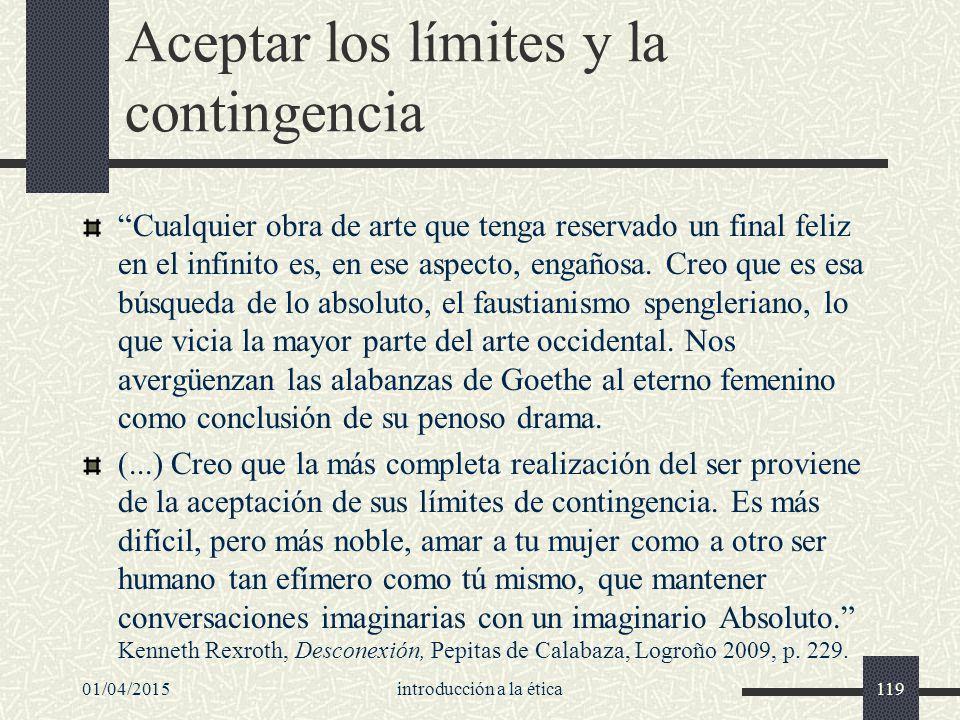 01/04/2015introducción a la ética119 Aceptar los límites y la contingencia Cualquier obra de arte que tenga reservado un final feliz en el infinito es, en ese aspecto, engañosa.