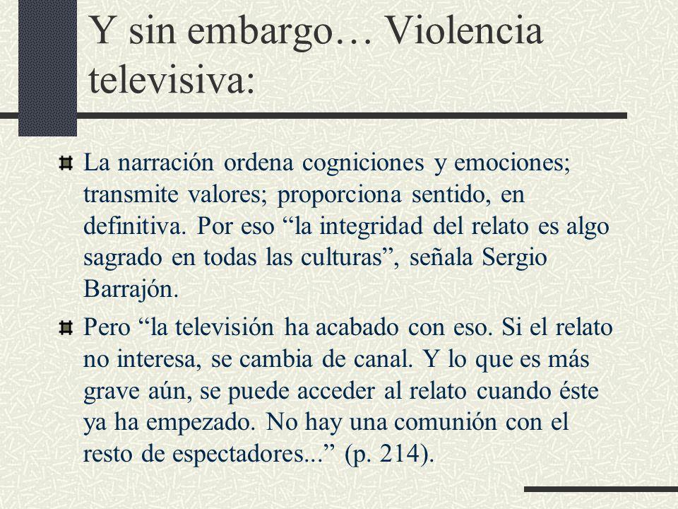 Y sin embargo… Violencia televisiva: La narración ordena cogniciones y emociones; transmite valores; proporciona sentido, en definitiva.