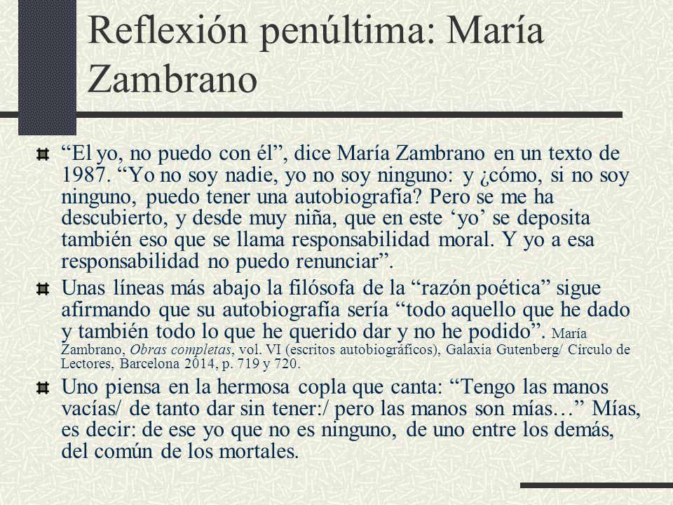 Reflexión penúltima: María Zambrano El yo, no puedo con él , dice María Zambrano en un texto de 1987.