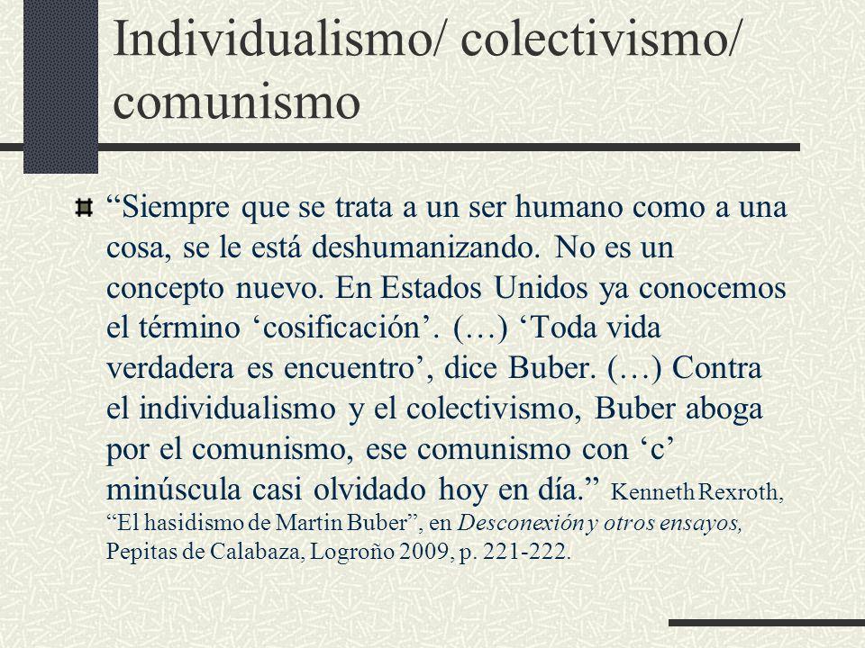 Individualismo/ colectivismo/ comunismo Siempre que se trata a un ser humano como a una cosa, se le está deshumanizando.