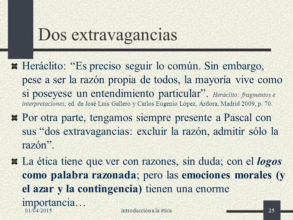 01/04/2015introducción a la ética25 Dos extravagancias Heráclito: Es preciso seguir lo común.