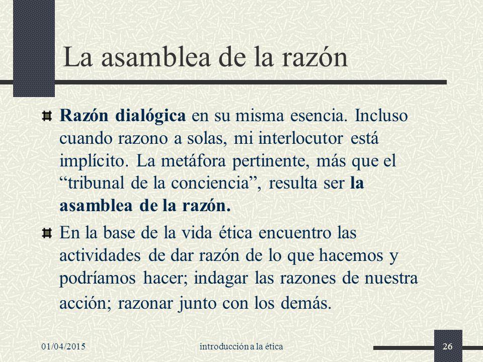 01/04/2015introducción a la ética26 La asamblea de la razón Razón dialógica en su misma esencia.