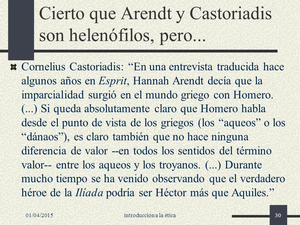 01/04/2015introducción a la ética30 Cierto que Arendt y Castoriadis son helenófilos, pero...