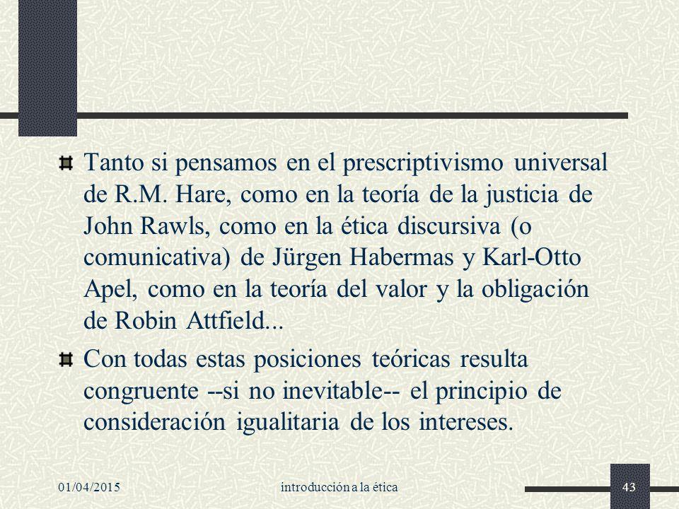 01/04/2015introducción a la ética43 Tanto si pensamos en el prescriptivismo universal de R.M.