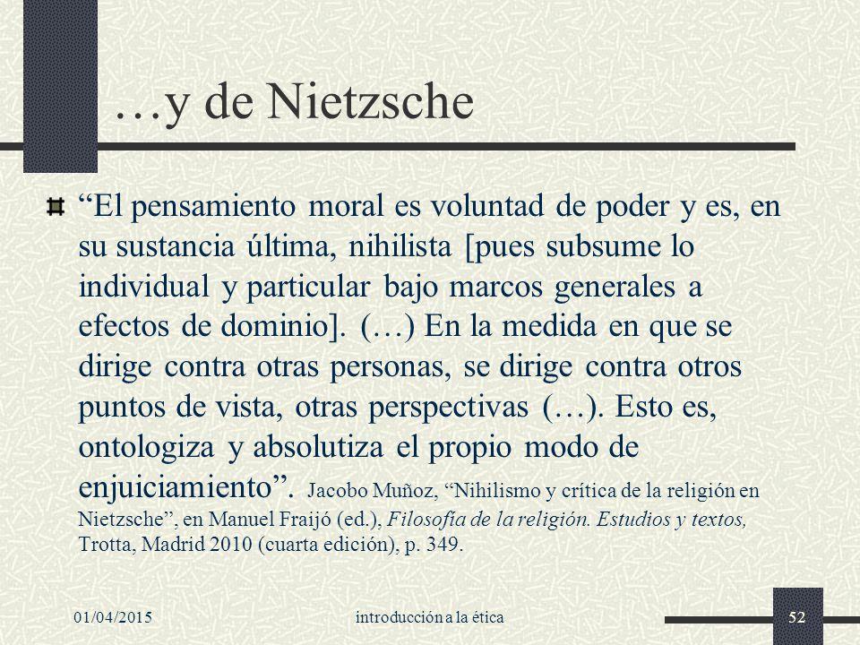 01/04/2015introducción a la ética52 …y de Nietzsche El pensamiento moral es voluntad de poder y es, en su sustancia última, nihilista [pues subsume lo individual y particular bajo marcos generales a efectos de dominio].