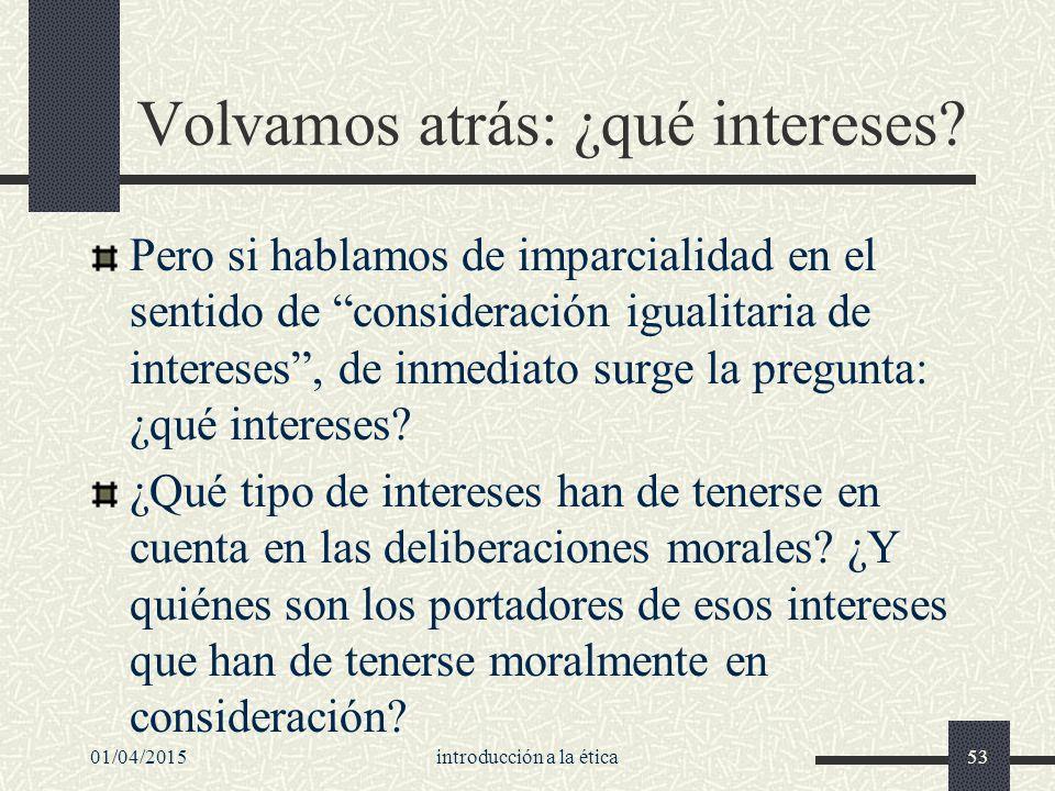 01/04/2015introducción a la ética53 Volvamos atrás: ¿qué intereses.