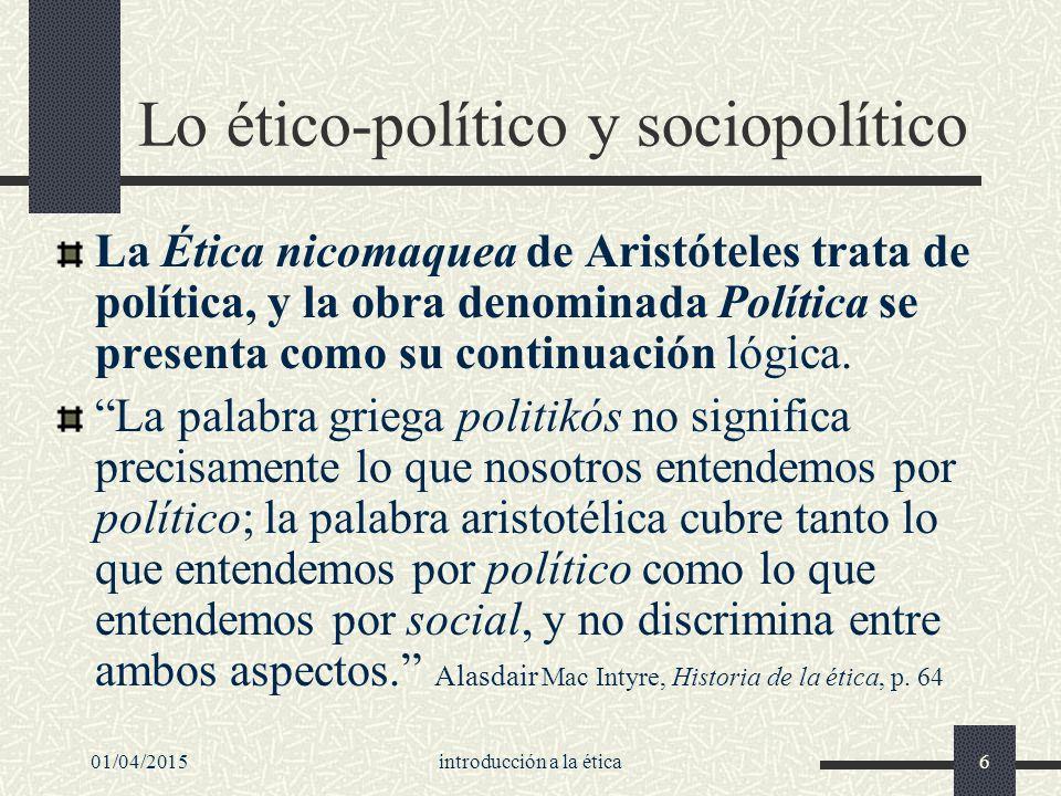 01/04/2015introducción a la ética6 Lo ético-político y sociopolítico La Ética nicomaquea de Aristóteles trata de política, y la obra denominada Política se presenta como su continuación lógica.