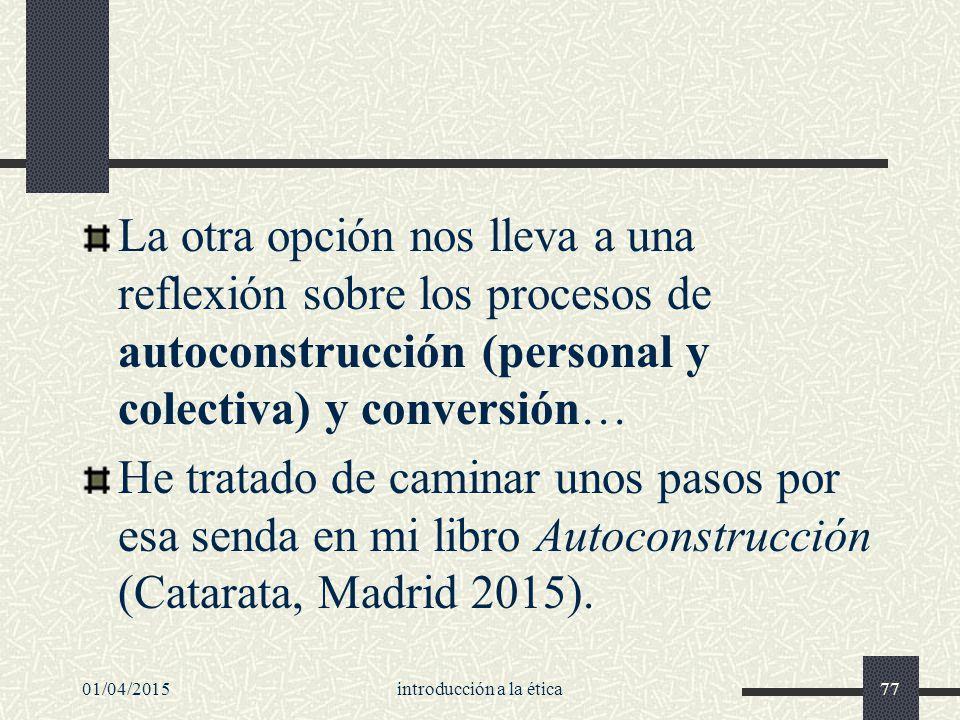 La otra opción nos lleva a una reflexión sobre los procesos de autoconstrucción (personal y colectiva) y conversión… He tratado de caminar unos pasos por esa senda en mi libro Autoconstrucción (Catarata, Madrid 2015).