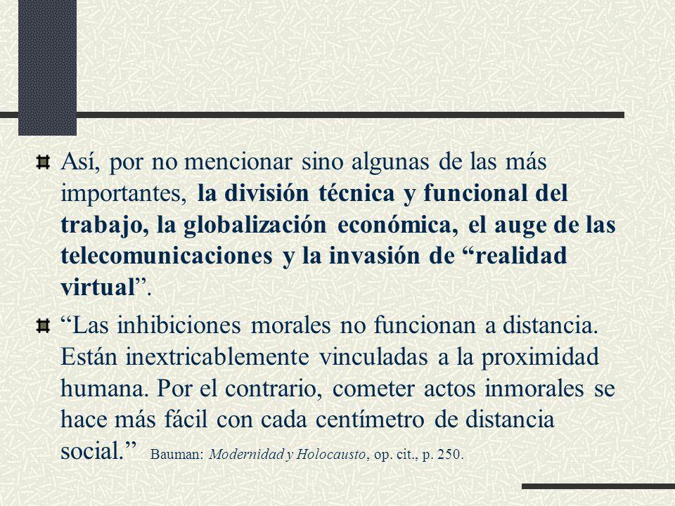 Así, por no mencionar sino algunas de las más importantes, la división técnica y funcional del trabajo, la globalización económica, el auge de las telecomunicaciones y la invasión de realidad virtual .