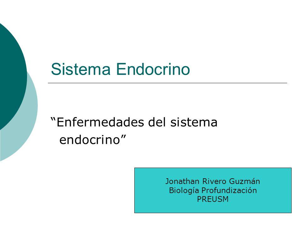 Sistema Endocrino Enfermedades del sistema endocrino Jonathan Rivero Guzmán Biología Profundización PREUSM