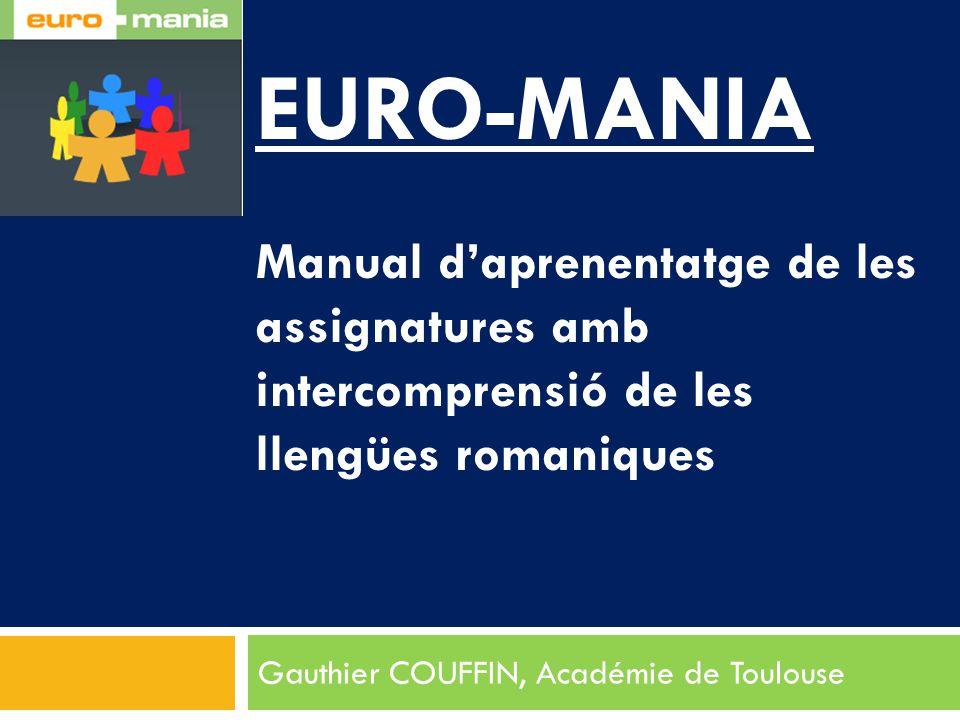 EURO-MANIA Manual d'aprenentatge de les assignatures amb intercomprensió de les llengües romaniques Gauthier COUFFIN, Académie de Toulouse