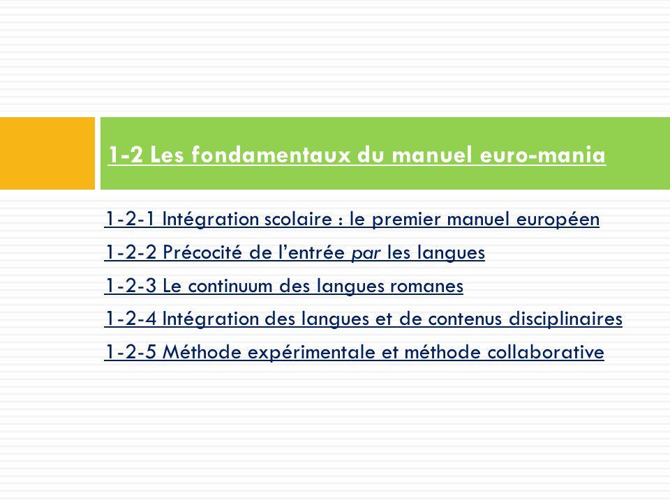 1-2-1 Intégration scolaire : le premier manuel européen 1-2-2 Précocité de l'entrée par les langues 1-2-3 Le continuum des langues romanes 1-2-4 Intégration des langues et de contenus disciplinaires 1-2-5 Méthode expérimentale et méthode collaborative 1-2 Les fondamentaux du manuel euro-mania