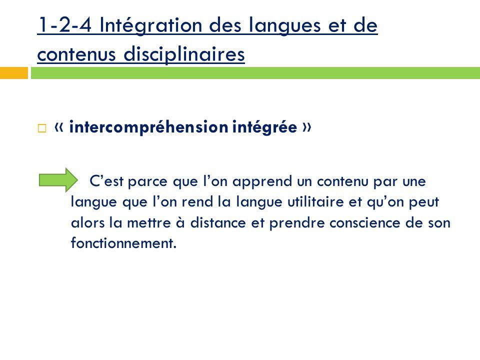 1-2-4 Intégration des langues et de contenus disciplinaires  « intercompréhension intégrée »  C'est parce que l'on apprend un contenu par une langue que l'on rend la langue utilitaire et qu'on peut alors la mettre à distance et prendre conscience de son fonctionnement.