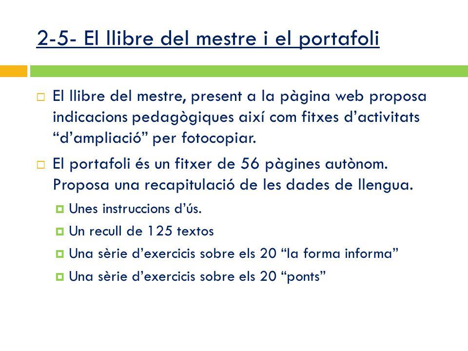 2-5- El llibre del mestre i el portafoli  El llibre del mestre, present a la pàgina web proposa indicacions pedagògiques així com fitxes d'activitats d'ampliació per fotocopiar.