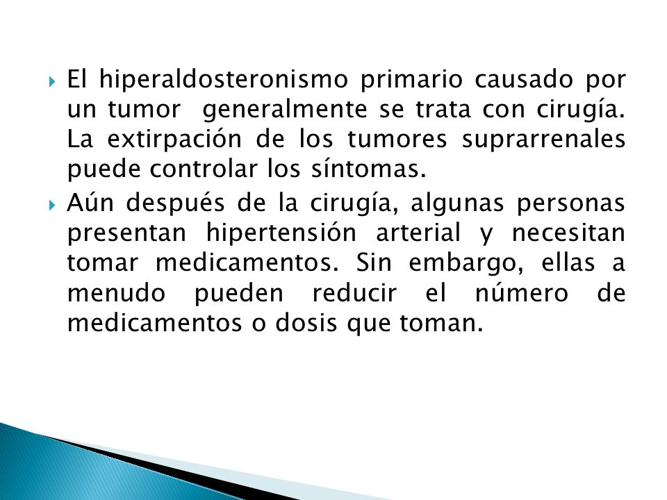  El hiperaldosteronismo primario causado por un tumor generalmente se trata con cirugía.