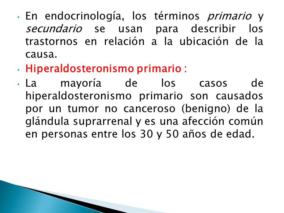 En endocrinología, los términos primario y secundario se usan para describir los trastornos en relación a la ubicación de la causa.