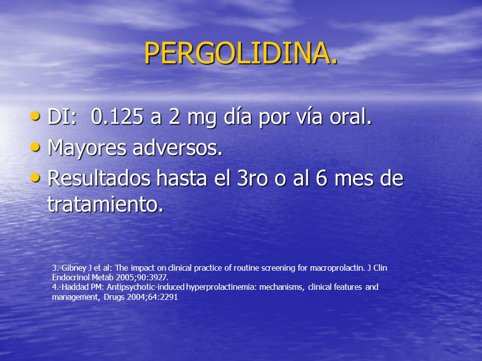 PERGOLIDINA. DI: 0.125 a 2 mg día por vía oral. DI: 0.125 a 2 mg día por vía oral.
