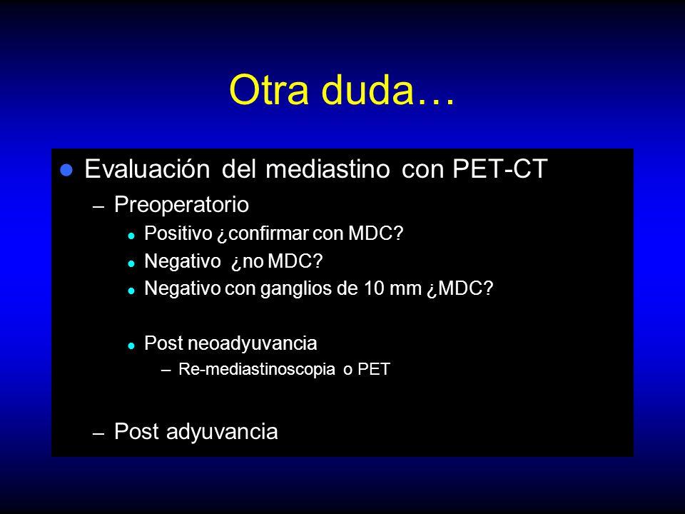 Otra duda… Evaluación del mediastino con PET-CT – Preoperatorio Positivo ¿confirmar con MDC.