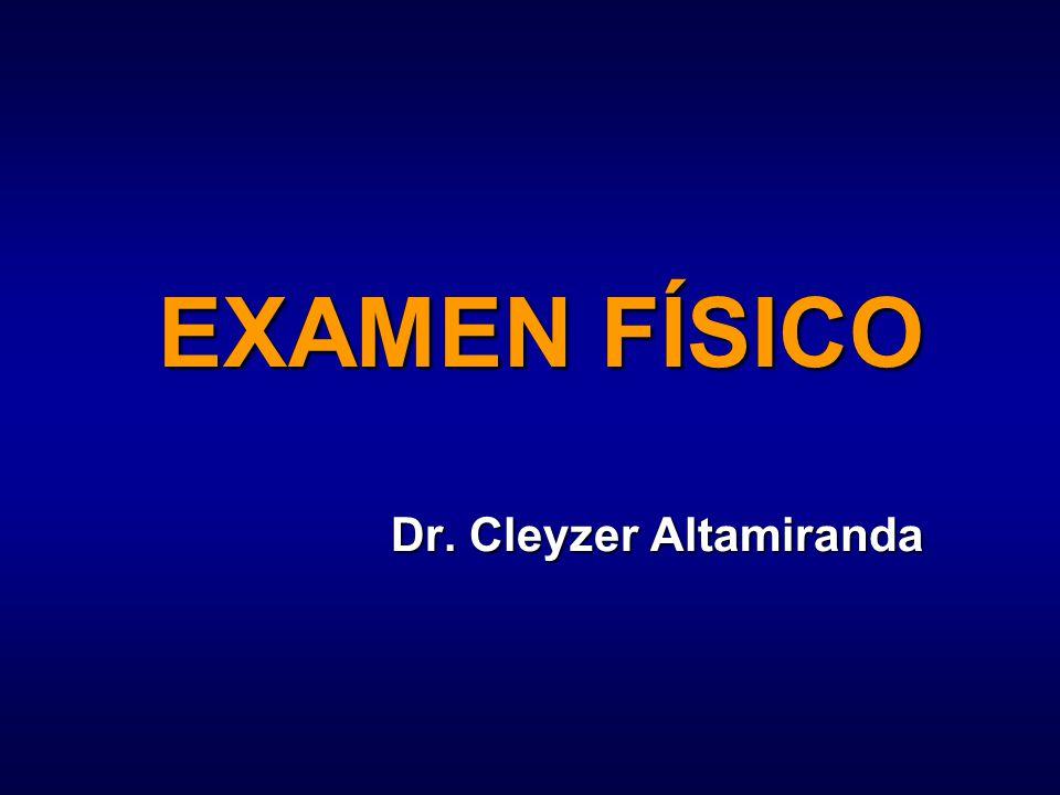 EXAMEN FÍSICO Dr. Cleyzer Altamiranda