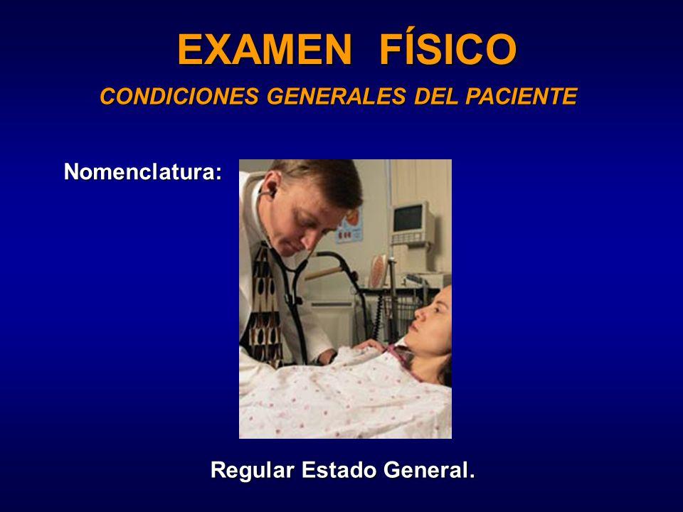 EXAMEN FÍSICO CONDICIONES GENERALES DEL PACIENTE Nomenclatura: Regular Estado General.