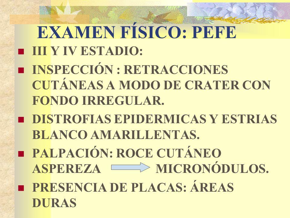 EXAMEN FÍSICO: PEFE III Y IV ESTADIO: INSPECCIÓN : RETRACCIONES CUTÁNEAS A MODO DE CRATER CON FONDO IRREGULAR.