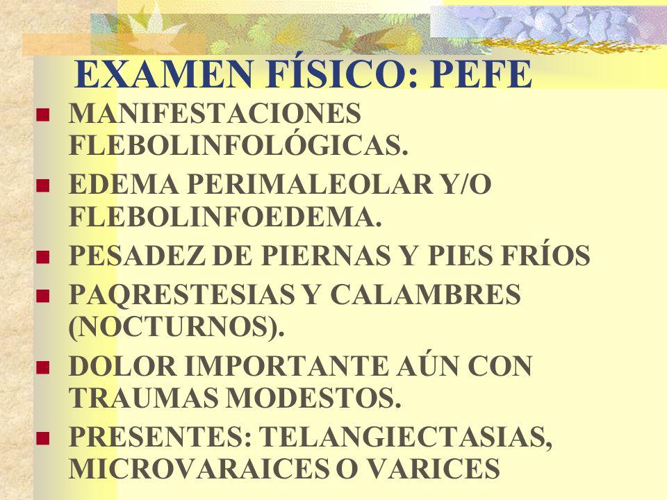 EXAMEN FÍSICO: PEFE MANIFESTACIONES FLEBOLINFOLÓGICAS.