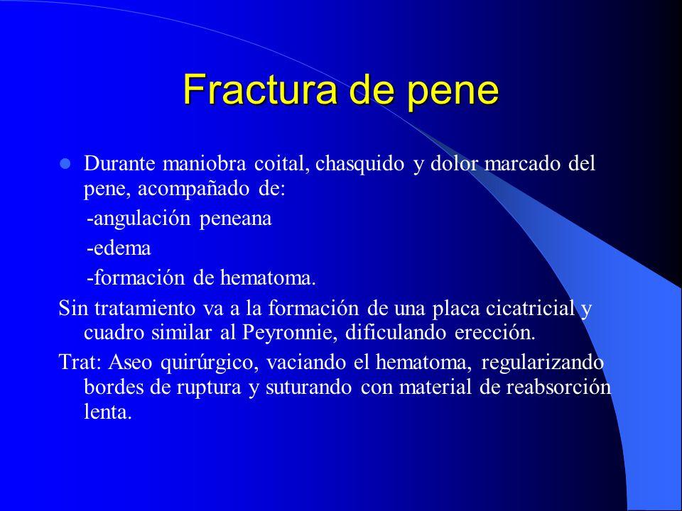 Fractura de pene Durante maniobra coital, chasquido y dolor marcado del pene, acompañado de: -angulación peneana -edema -formación de hematoma. Sin tr