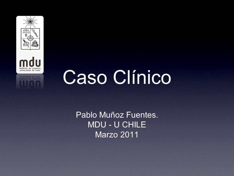 Caso Clínico Pablo Muñoz Fuentes. MDU - U CHILE Marzo 2011