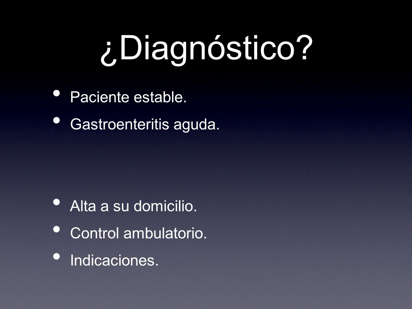 ¿Diagnóstico. Paciente estable. Gastroenteritis aguda.
