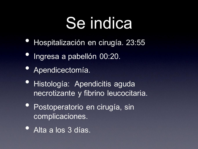 Se indica Hospitalización en cirugía. 23:55 Ingresa a pabellón 00:20.