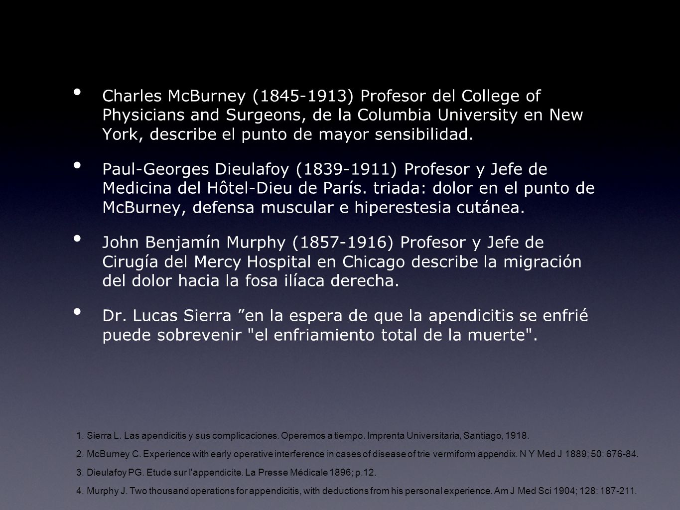 Charles McBurney (1845-1913) Profesor del College of Physicians and Surgeons, de la Columbia University en New York, describe el punto de mayor sensibilidad.