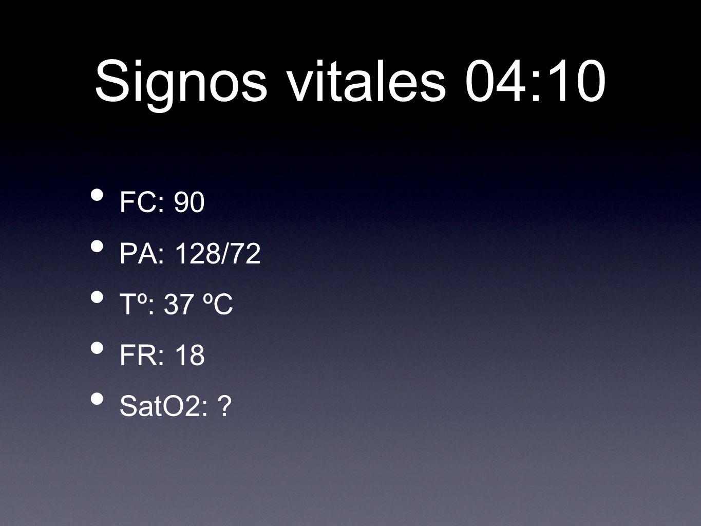 Signos vitales 04:10 FC: 90 PA: 128/72 Tº: 37 ºC FR: 18 SatO2: