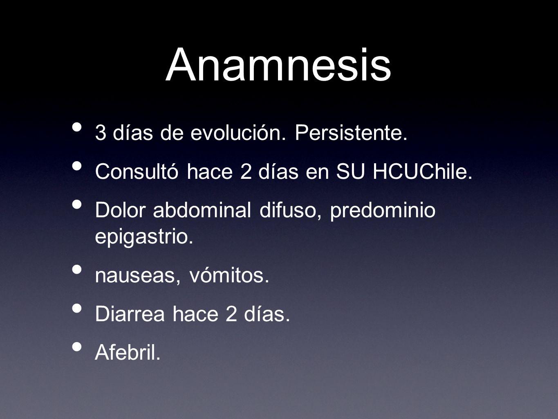 Anamnesis 3 días de evolución. Persistente. Consultó hace 2 días en SU HCUChile.
