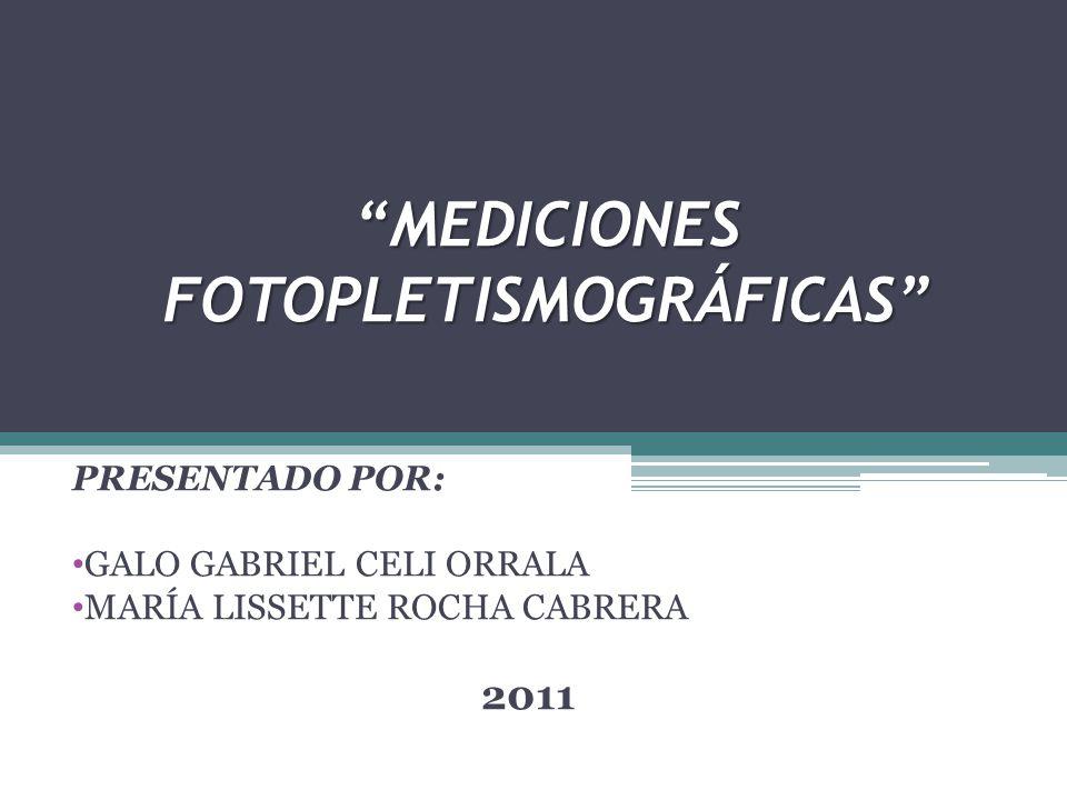 MEDICIONES FOTOPLETISMOGRÁFICAS PRESENTADO POR: GALO GABRIEL CELI ORRALA MARÍA LISSETTE ROCHA CABRERA 2011