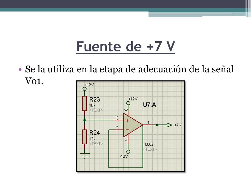 Fuente de +7 V Se la utiliza en la etapa de adecuación de la señal Vo1.