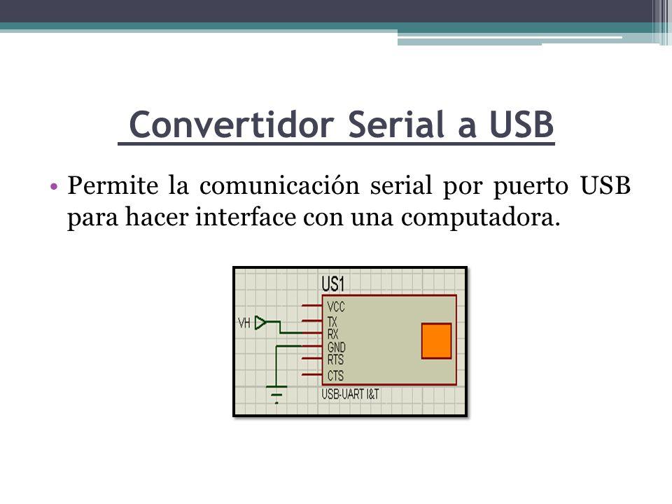 Convertidor Serial a USB Permite la comunicación serial por puerto USB para hacer interface con una computadora.