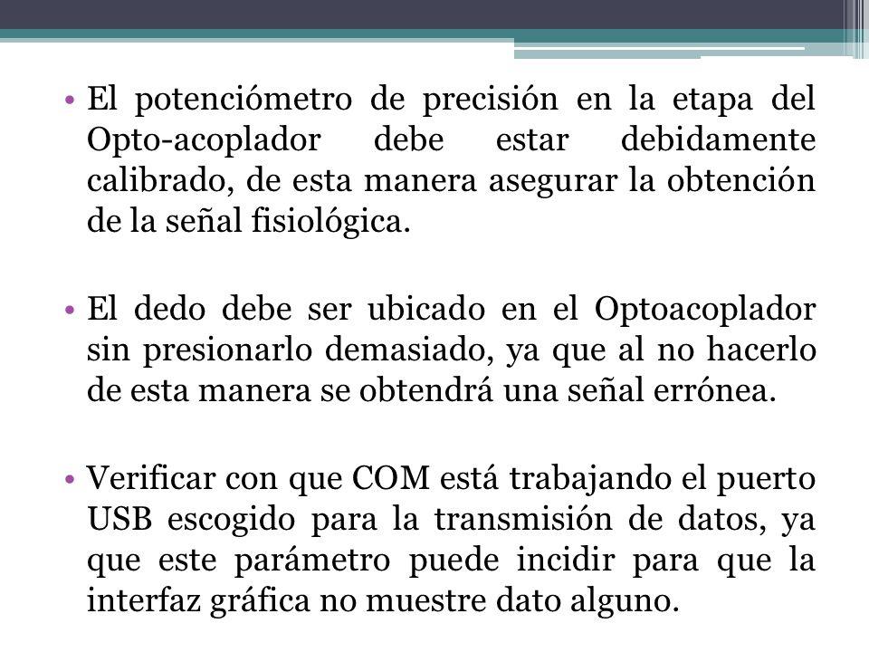 El potenciómetro de precisión en la etapa del Opto-acoplador debe estar debidamente calibrado, de esta manera asegurar la obtención de la señal fisiológica.