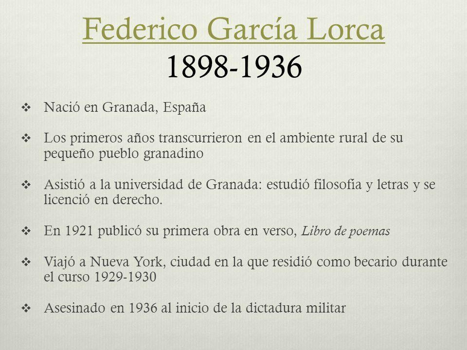 Federico García Lorca Federico García Lorca 1898,1936  Nació en Granada, España 