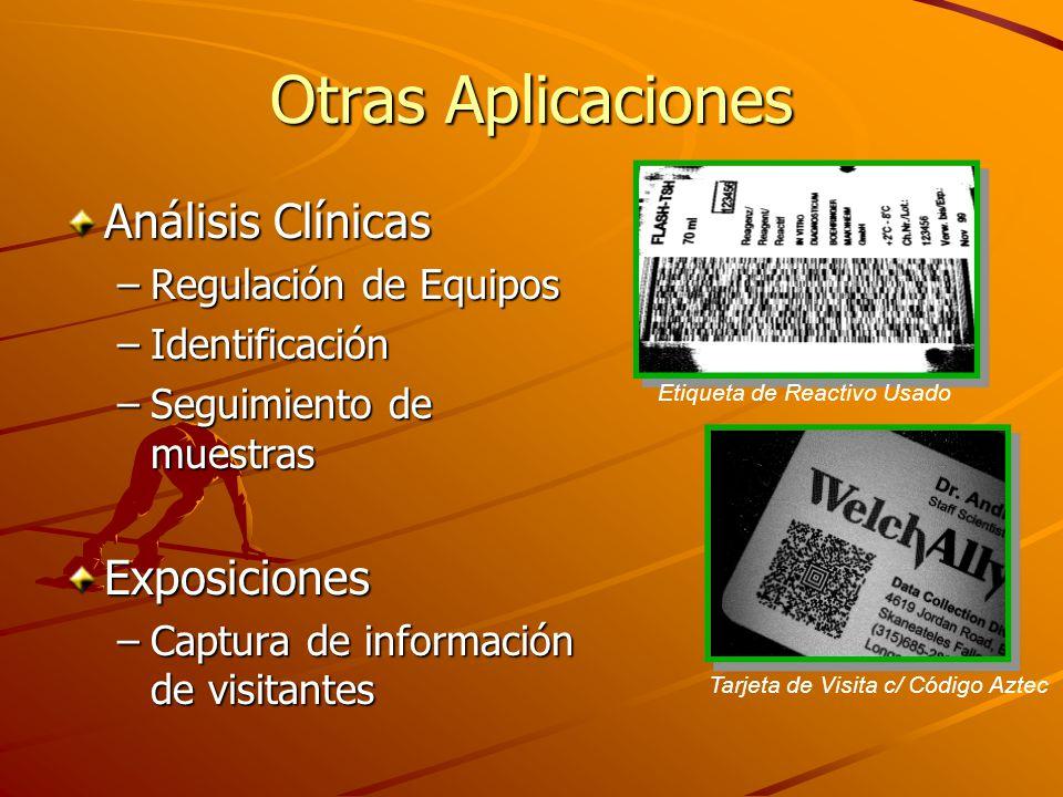 Otras Aplicaciones Análisis Clínicas –Regulación de Equipos –Identificación –Seguimiento de muestras Exposiciones –Captura de información de visitantes Tarjeta de Visita c/ Código Aztec Etiqueta de Reactivo Usado
