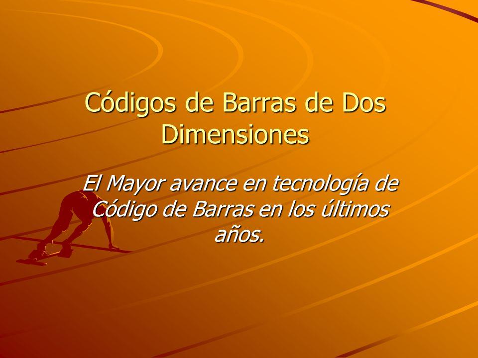 Códigos de Barras de Dos Dimensiones El Mayor avance en tecnología de Código de Barras en los últimos años.