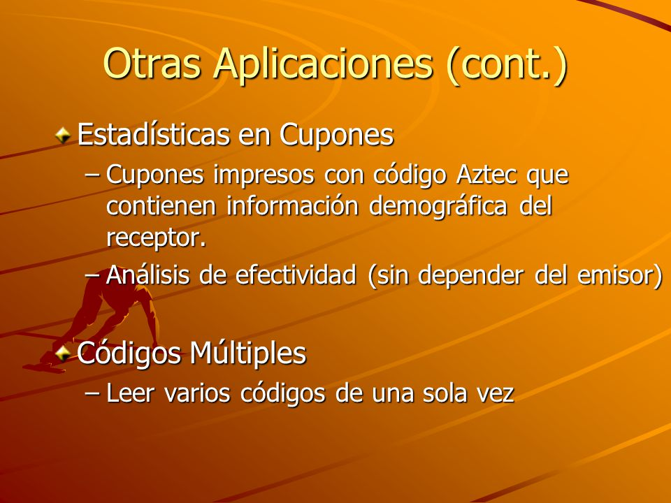 Otras Aplicaciones (cont.) Estadísticas en Cupones –Cupones impresos con código Aztec que contienen información demográfica del receptor.