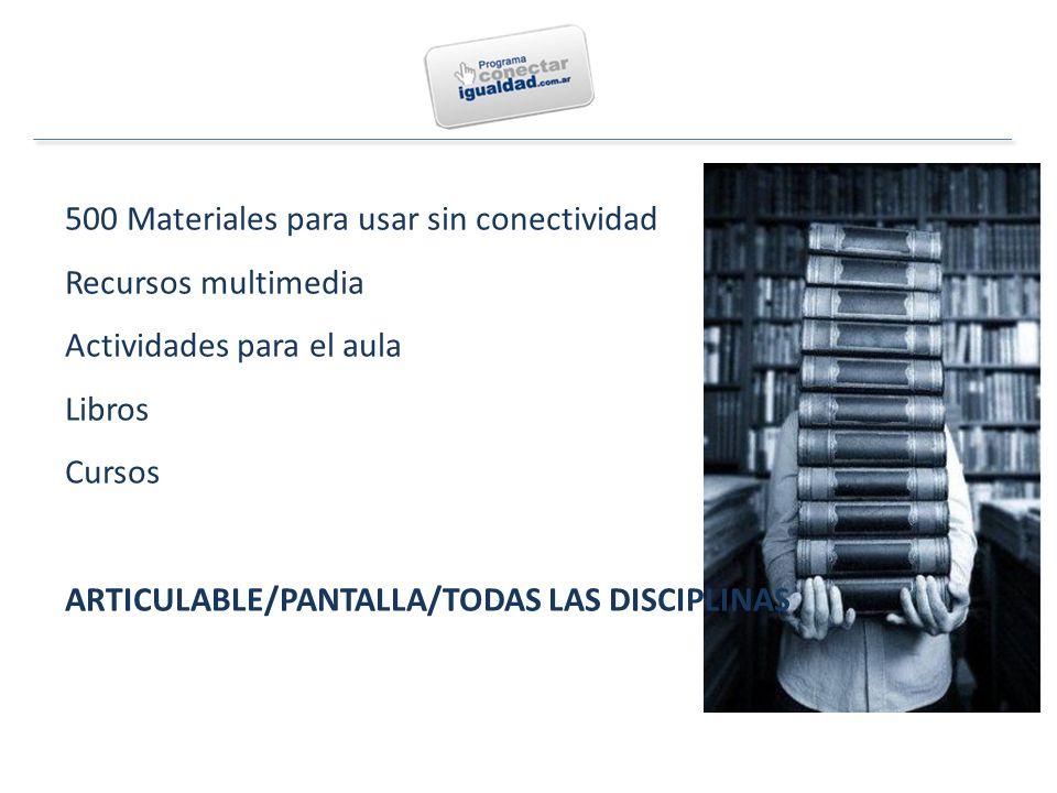 500 Materiales para usar sin conectividad Recursos multimedia Actividades para el aula Libros Cursos ARTICULABLE/PANTALLA/TODAS LAS DISCIPLINAS